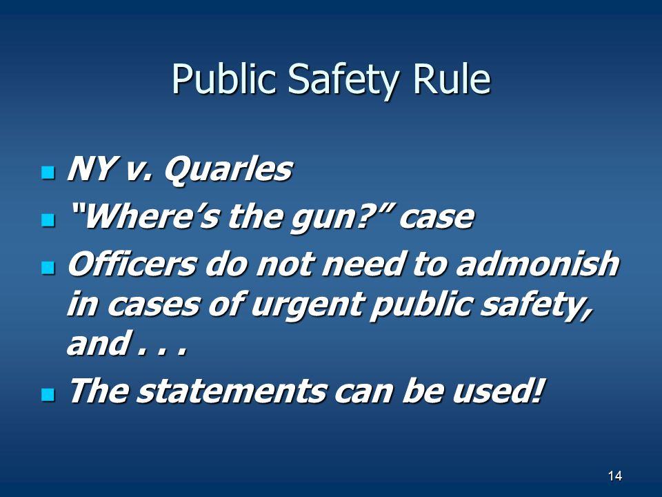 Public Safety Rule NY v. Quarles Where's the gun case