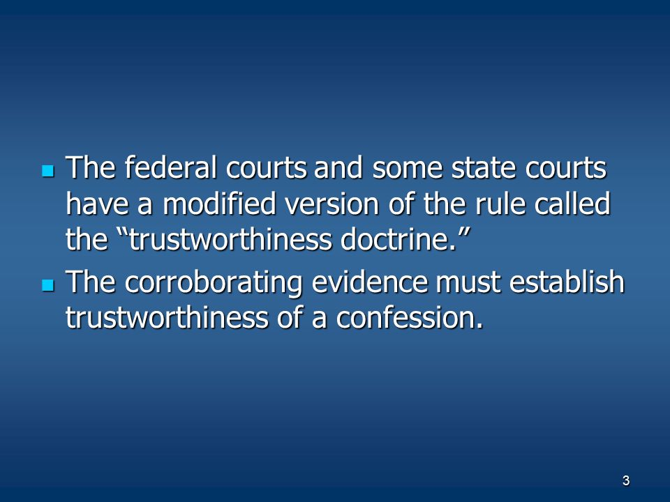 The federal courts and some state courts have a modified version of the rule called the trustworthiness doctrine.