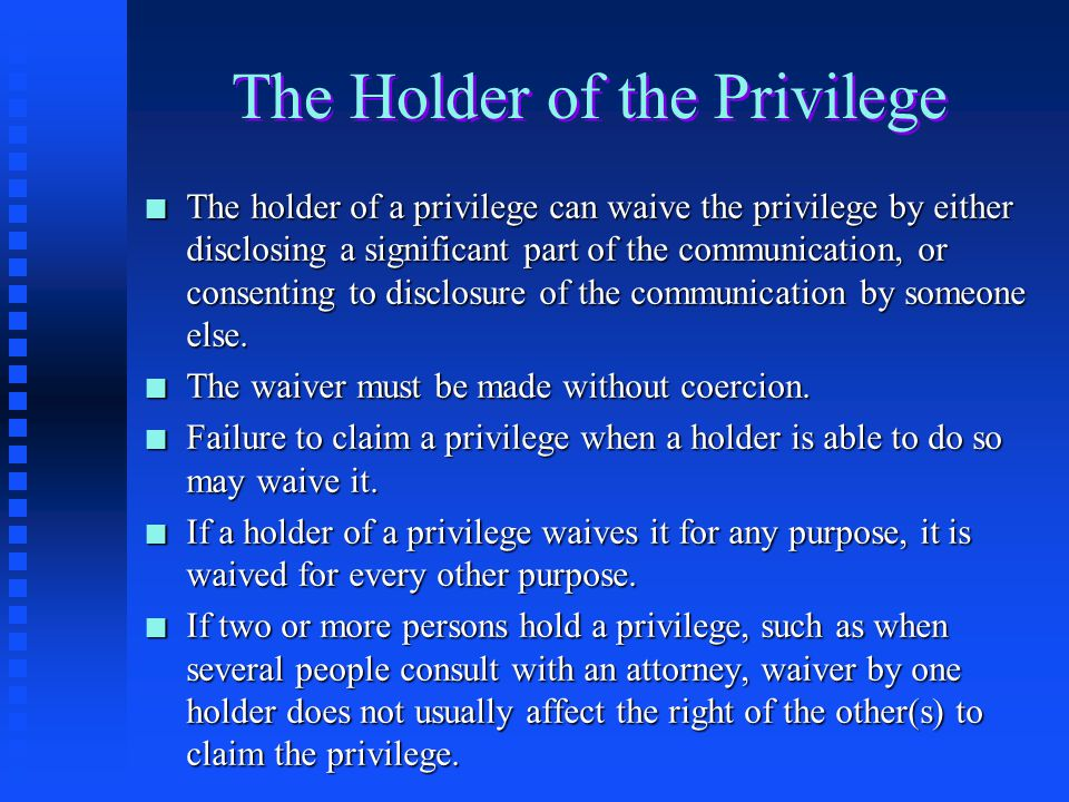 The Holder of the Privilege