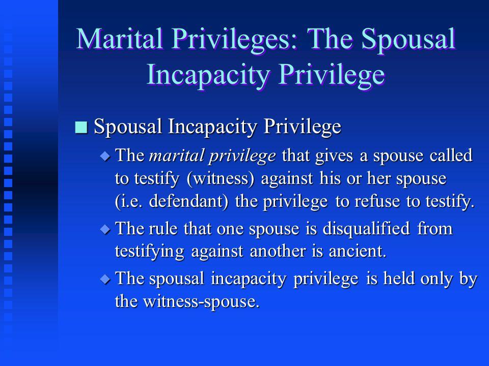 Marital Privileges: The Spousal Incapacity Privilege
