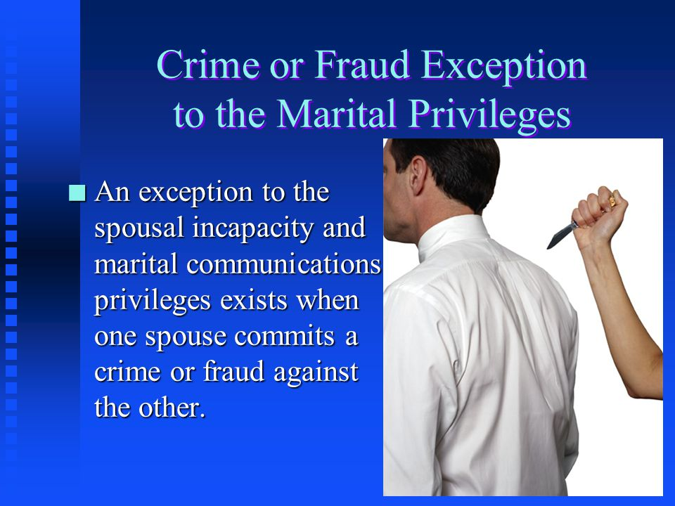 Crime or Fraud Exception to the Marital Privileges