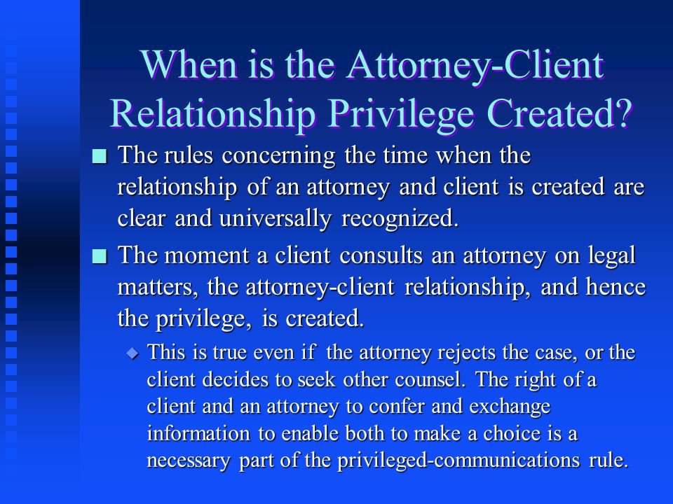 When is the Attorney-Client Relationship Privilege Created