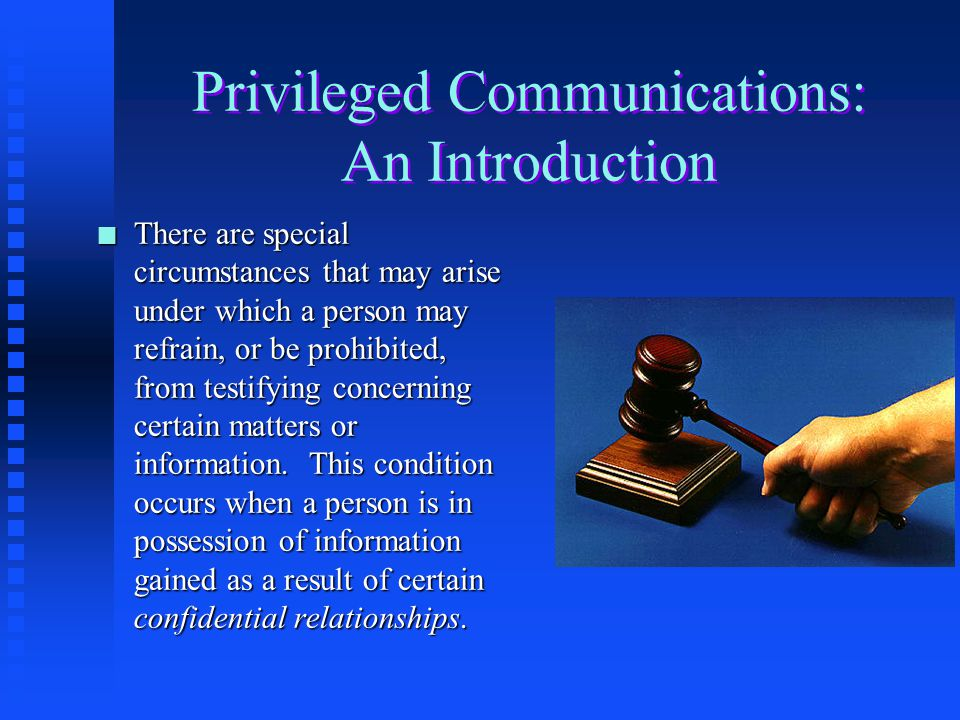 Privileged Communications: An Introduction