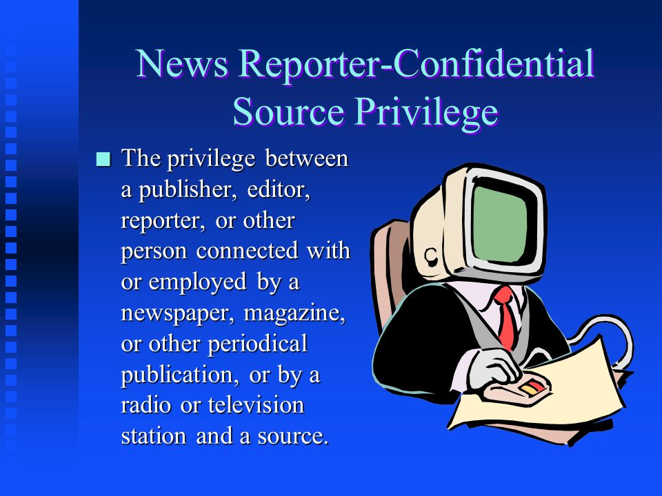 News Reporter-Confidential Source Privilege