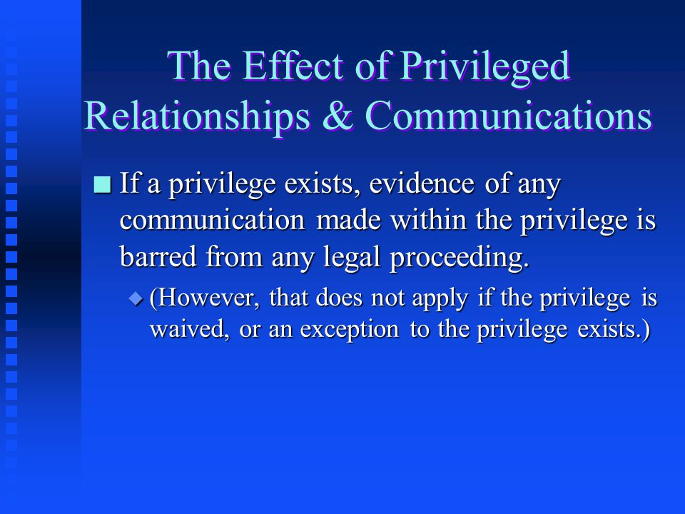 The Effect of Privileged Relationships & Communications