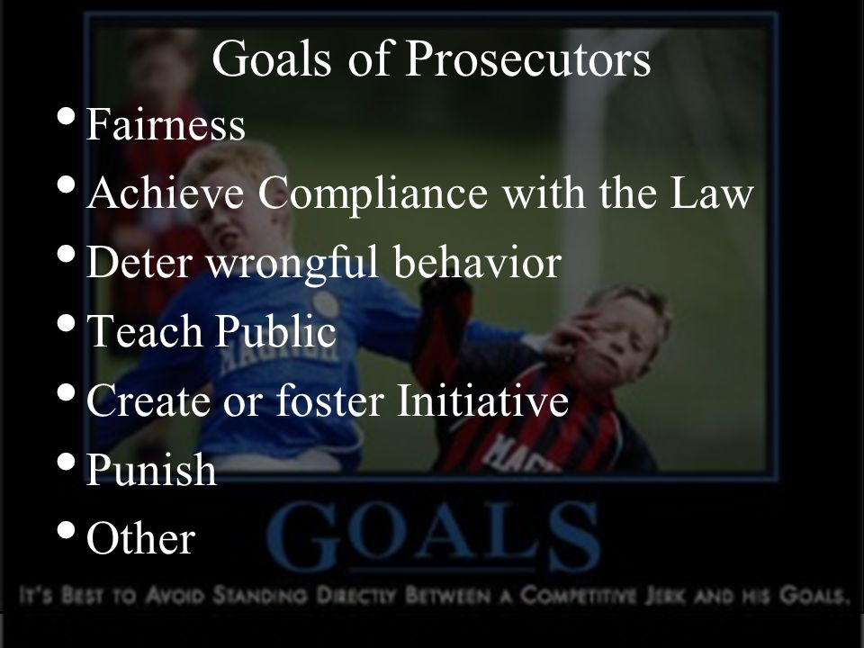 Goals of Prosecutors Fairness Achieve Compliance with the Law