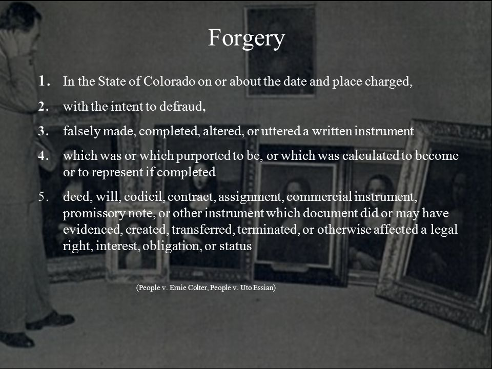 Forgery 1. In the State of Colorado on or about the date and place charged, 2. with the intent to defraud,