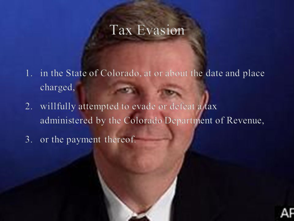 Tax Evasion 1. in the State of Colorado, at or about the date and place charged,
