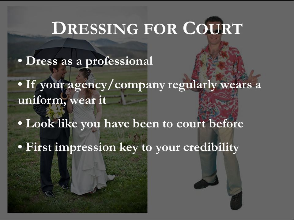 DRESSING FOR COURT • Dress as a professional
