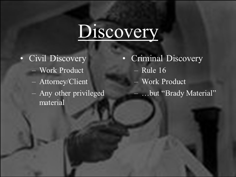 Discovery Civil Discovery Criminal Discovery Work Product
