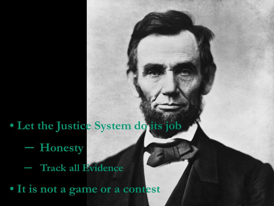 • Let the Justice System do its job ─ Honesty