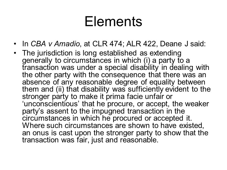 Elements In CBA v Amadio, at CLR 474; ALR 422, Deane J said: