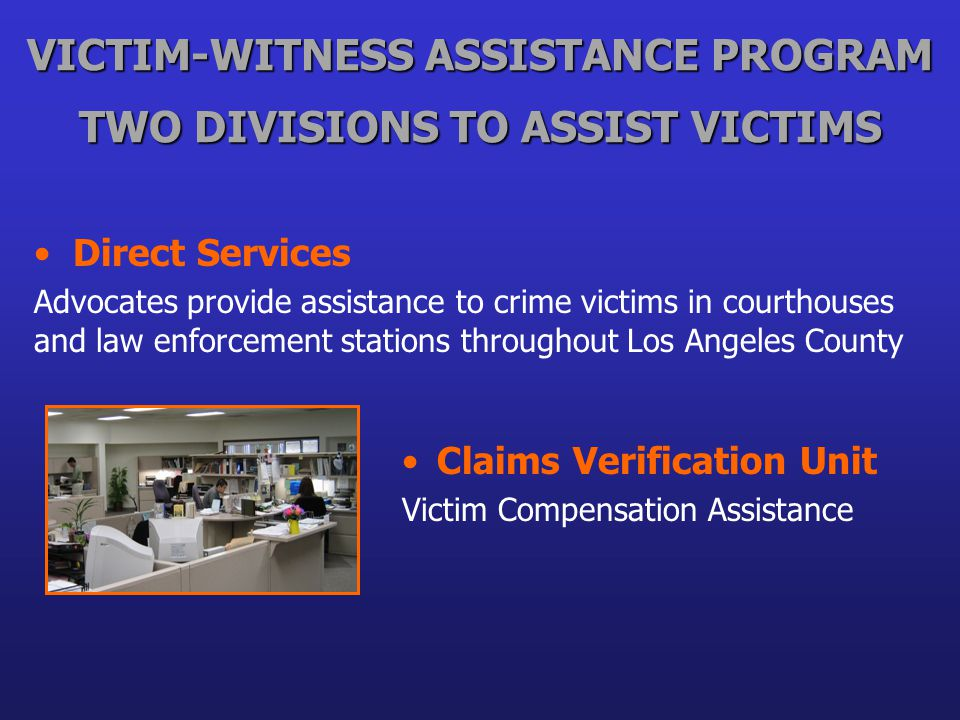 VICTIM-WITNESS ASSISTANCE PROGRAM TWO DIVISIONS TO ASSIST VICTIMS