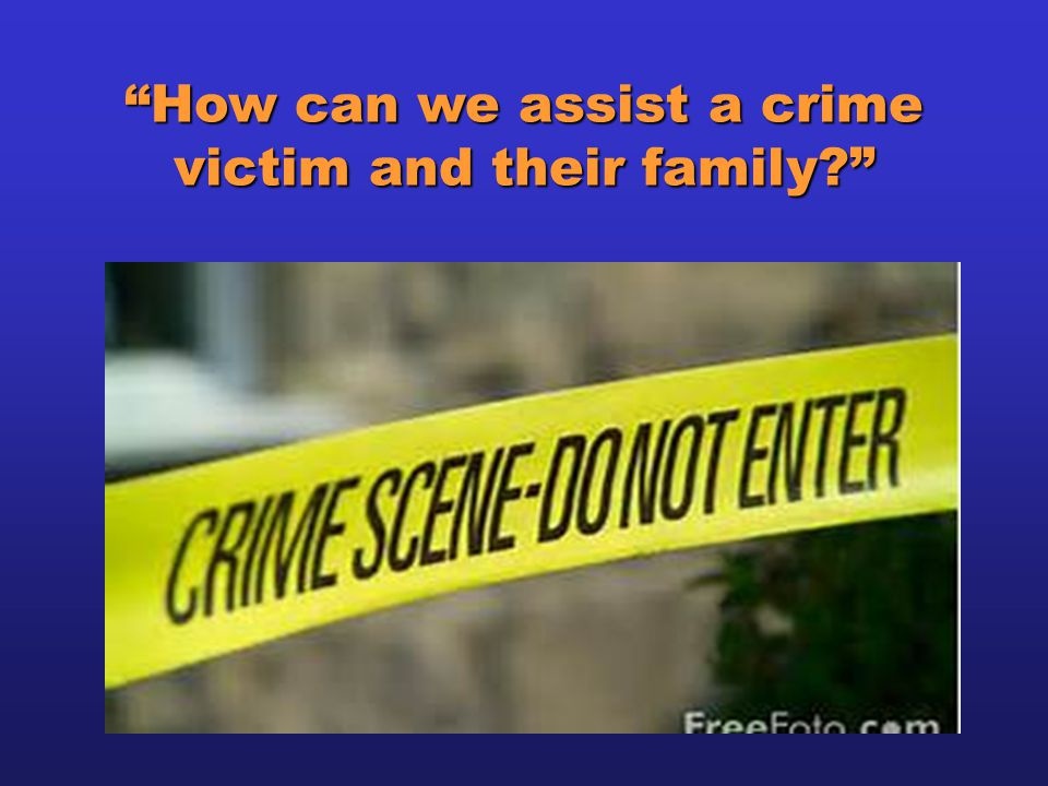 How can we assist a crime victim and their family