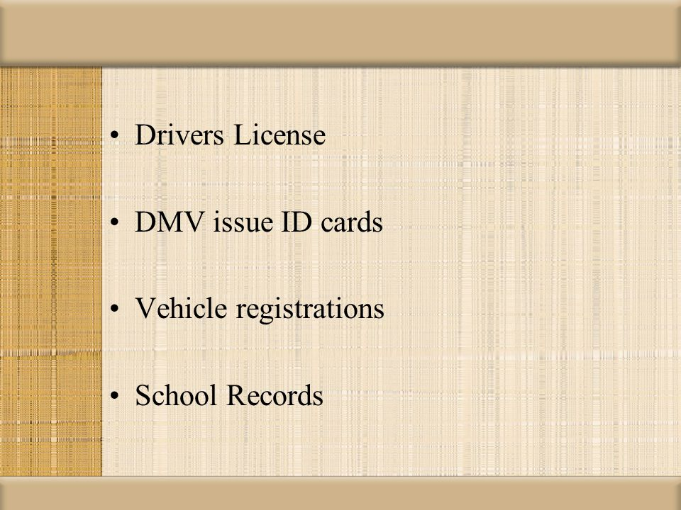 Drivers License DMV issue ID cards Vehicle registrations School Records