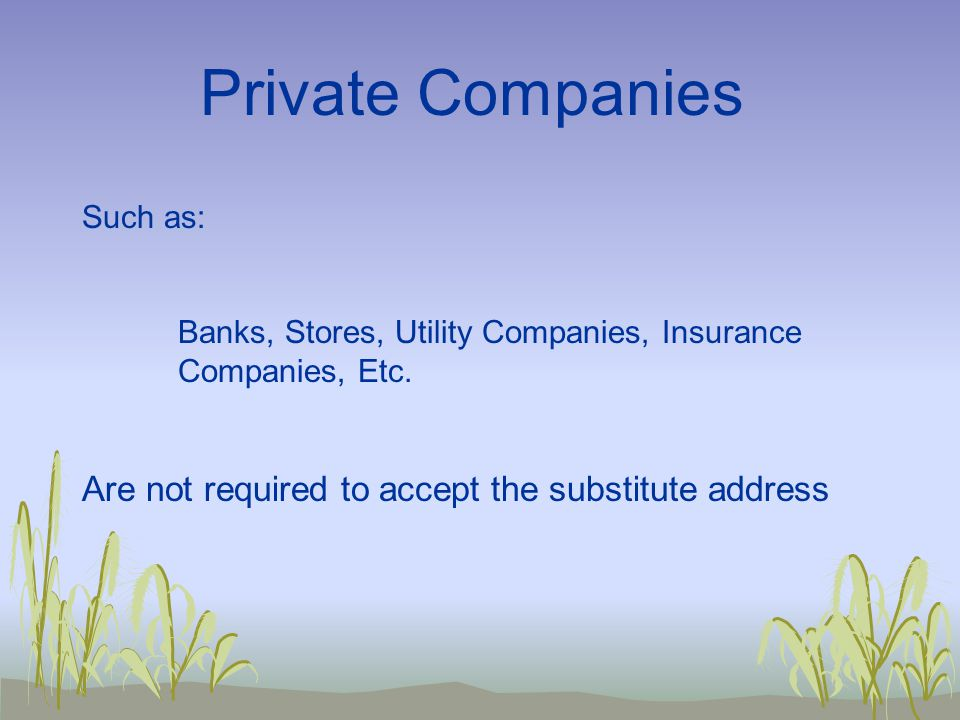 Private Companies Are not required to accept the substitute address