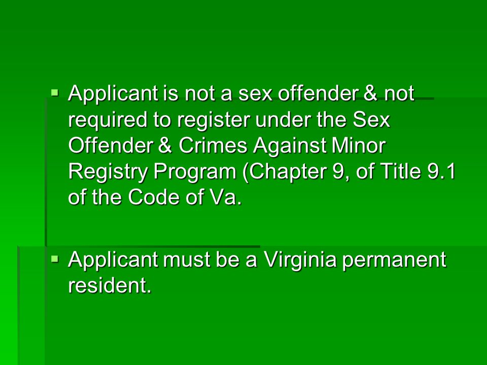 Applicant is not a sex offender & not required to register under the Sex Offender & Crimes Against Minor Registry Program (Chapter 9, of Title 9.1 of the Code of Va.