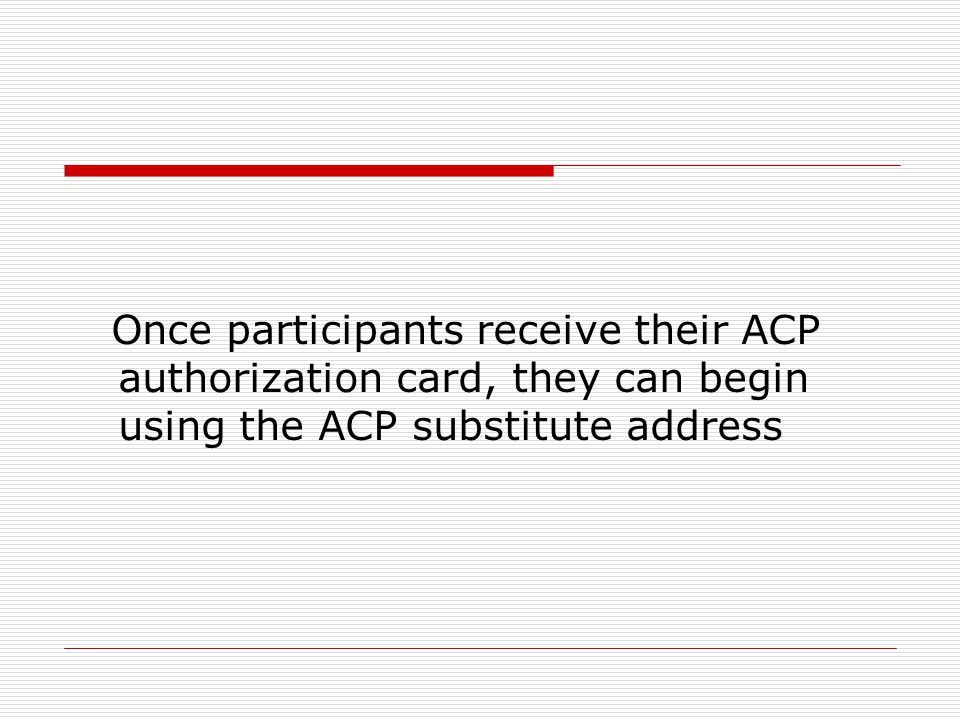 Once participants receive their ACP authorization card, they can begin using the ACP substitute address