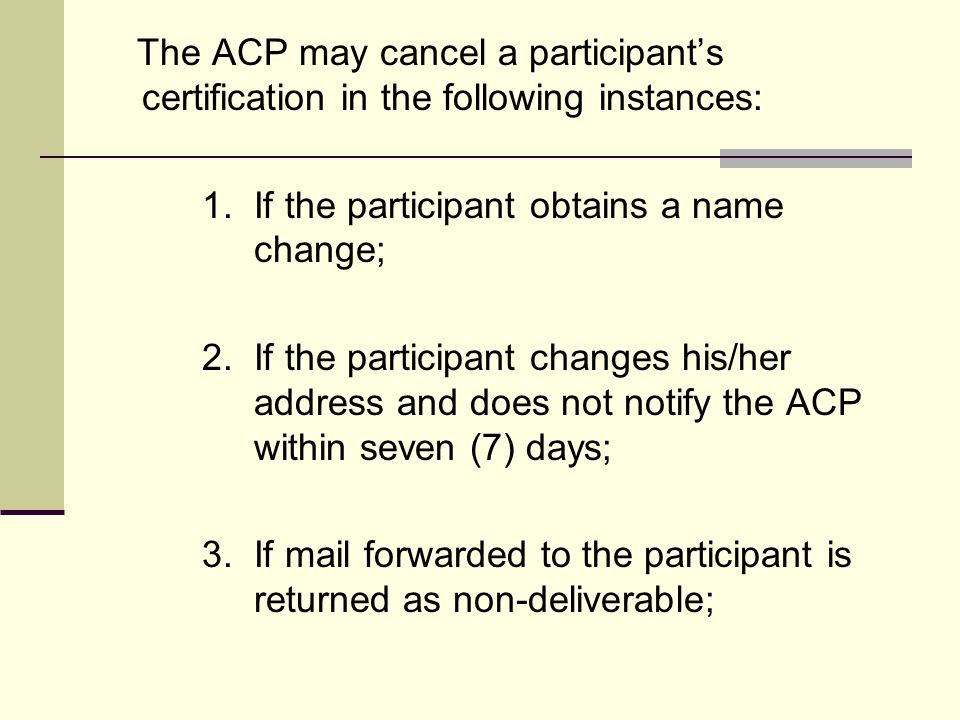 The ACP may cancel a participant's certification in the following instances: