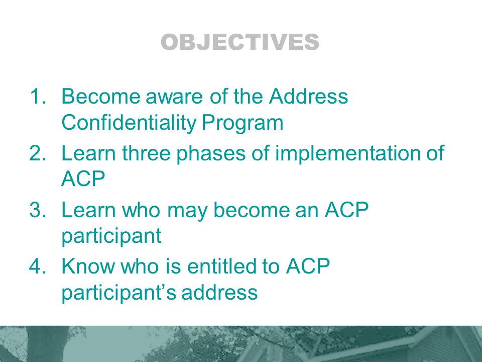 OBJECTIVES Become aware of the Address Confidentiality Program