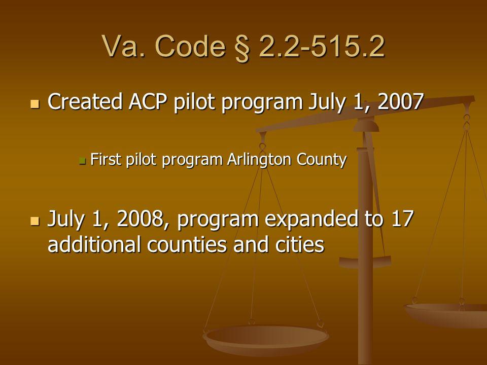 Va. Code § 2.2-515.2 Created ACP pilot program July 1, 2007