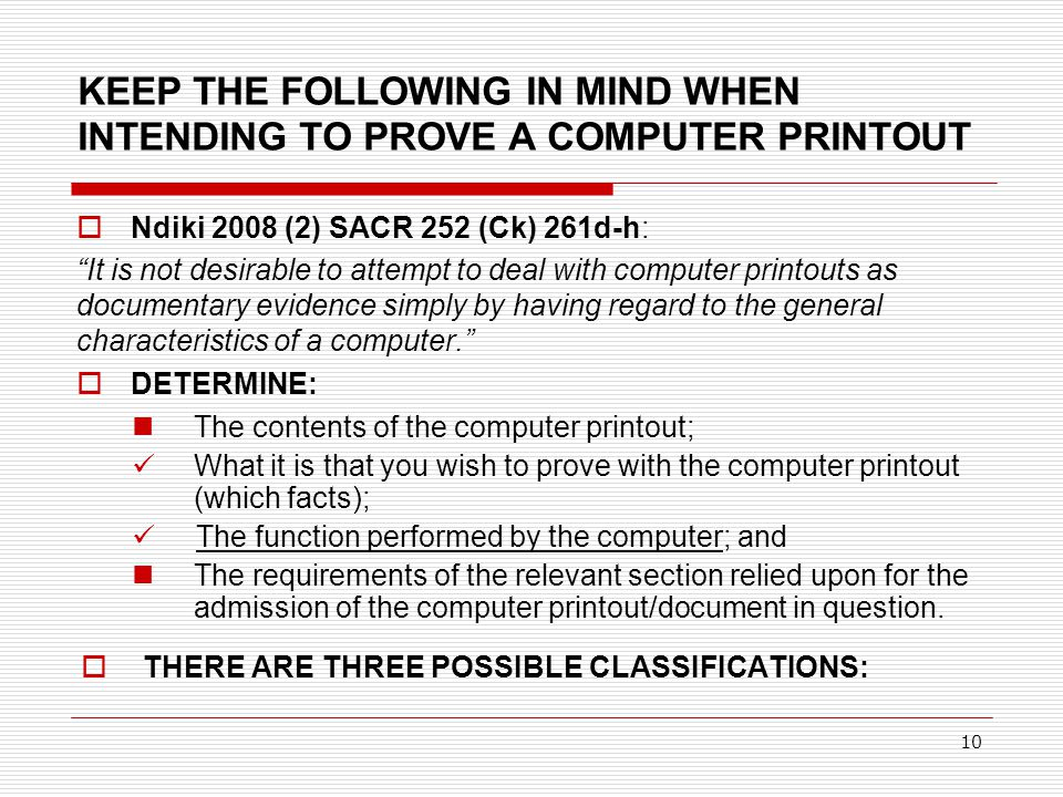 KEEP THE FOLLOWING IN MIND WHEN INTENDING TO PROVE A COMPUTER PRINTOUT