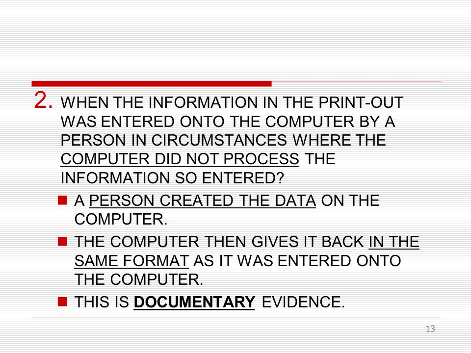 WHEN THE INFORMATION IN THE PRINT-OUT WAS ENTERED ONTO THE COMPUTER BY A PERSON IN CIRCUMSTANCES WHERE THE COMPUTER DID NOT PROCESS THE INFORMATION SO ENTERED
