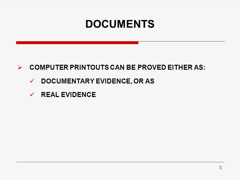 DOCUMENTS COMPUTER PRINTOUTS CAN BE PROVED EITHER AS: