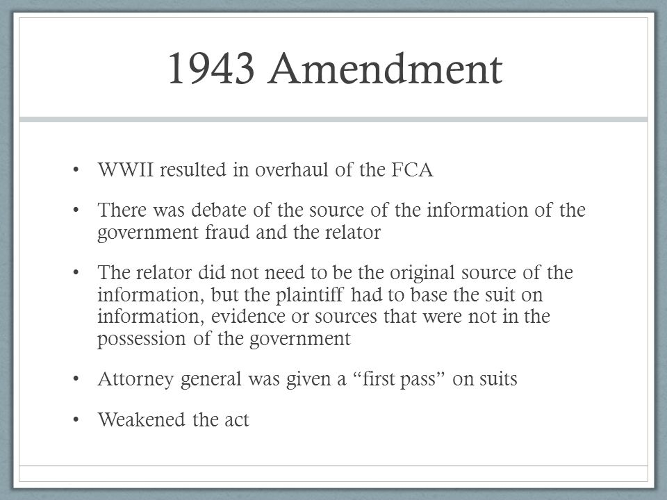 1943 Amendment WWII resulted in overhaul of the FCA