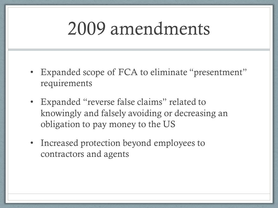 2009 amendments Expanded scope of FCA to eliminate presentment requirements.