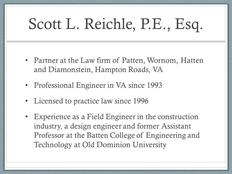 Scott L. Reichle, P.E., Esq. Partner at the Law firm of Patten, Wornom, Hatten and Diamonstein, Hampton Roads, VA.