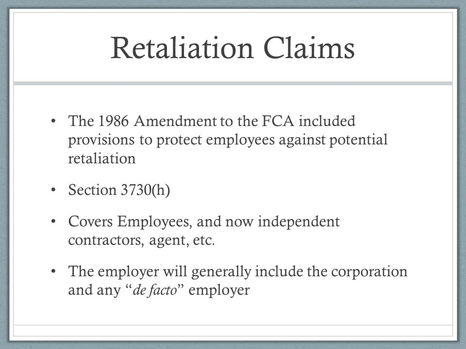 Retaliation Claims The 1986 Amendment to the FCA included provisions to protect employees against potential retaliation.