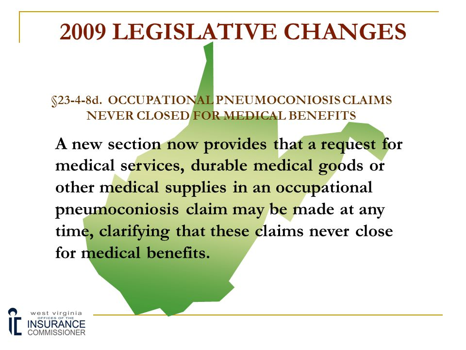 2009 LEGISLATIVE CHANGES §23-4-8d. OCCUPATIONAL PNEUMOCONIOSIS CLAIMS NEVER CLOSED FOR MEDICAL BENEFITS.