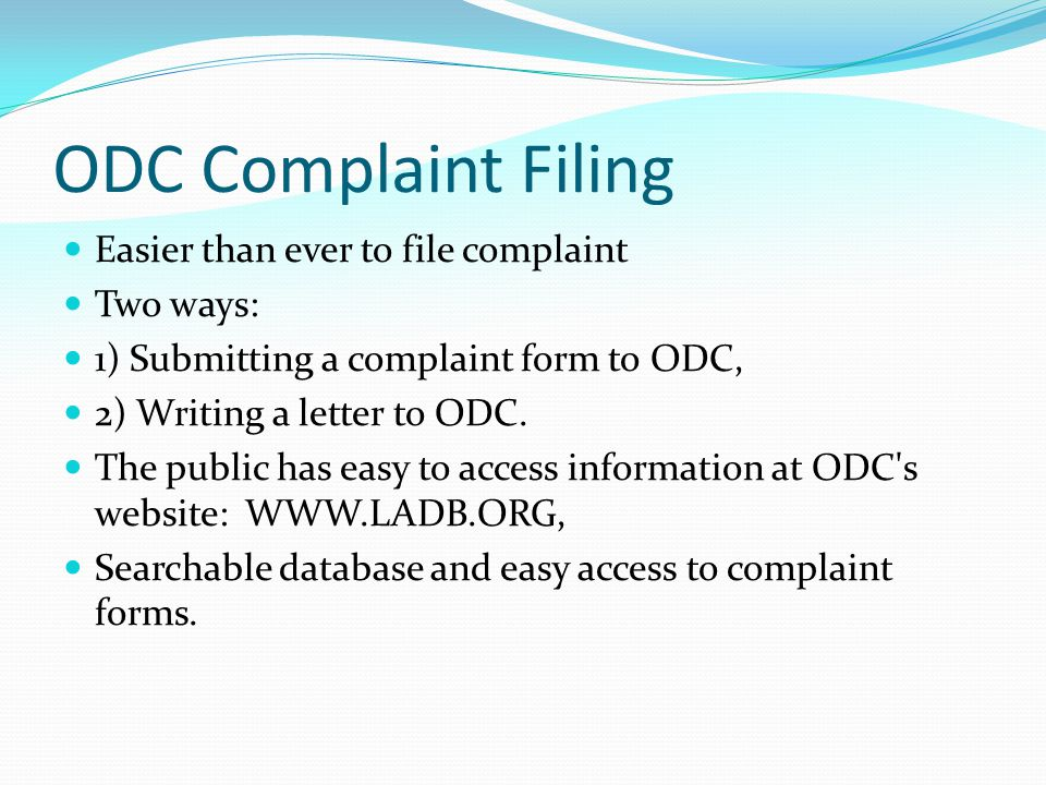ODC Complaint Filing Easier than ever to file complaint Two ways: