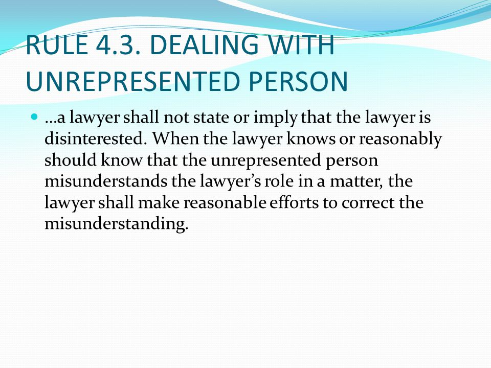 RULE 4.3. DEALING WITH UNREPRESENTED PERSON