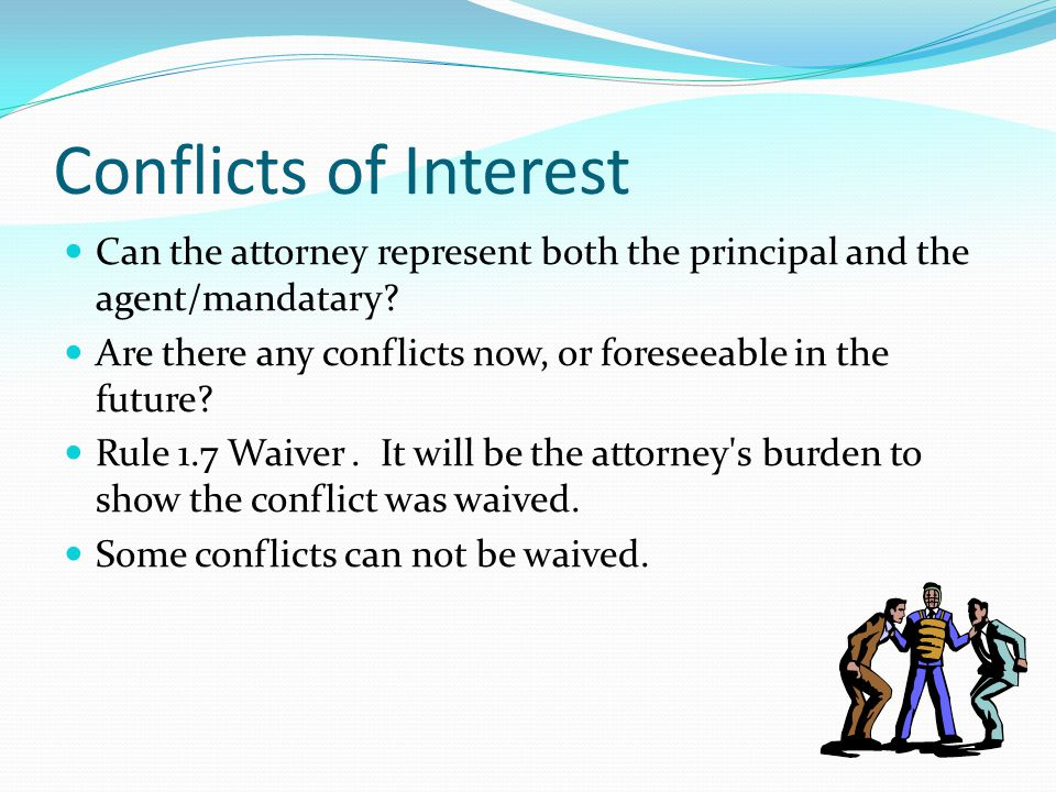 Conflicts of Interest Can the attorney represent both the principal and the agent/mandatary