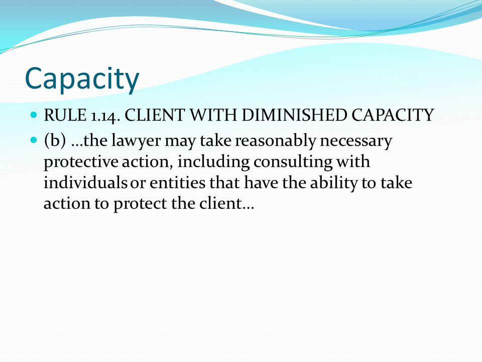 Capacity RULE 1.14. CLIENT WITH DIMINISHED CAPACITY