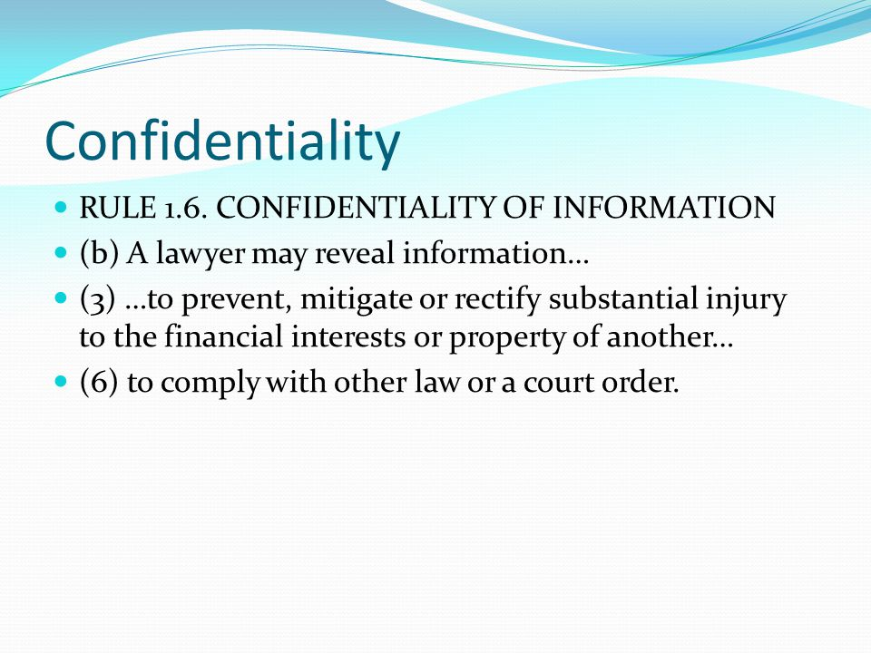 Confidentiality RULE 1.6. CONFIDENTIALITY OF INFORMATION