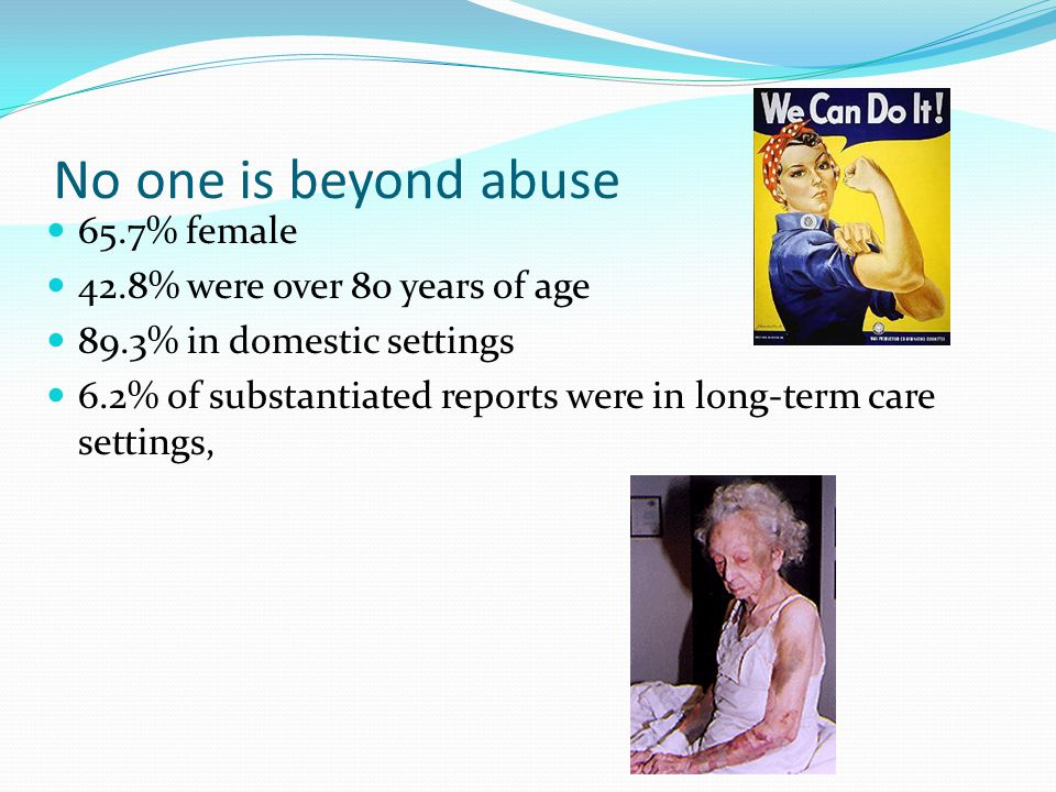 No one is beyond abuse 65.7% female 42.8% were over 80 years of age