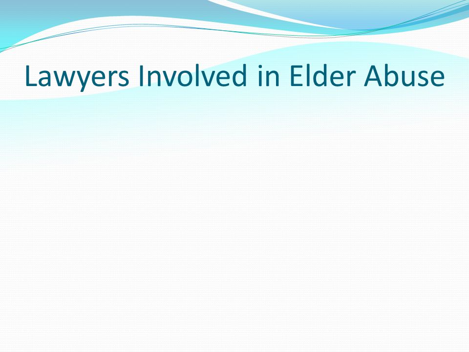 Lawyers Involved in Elder Abuse