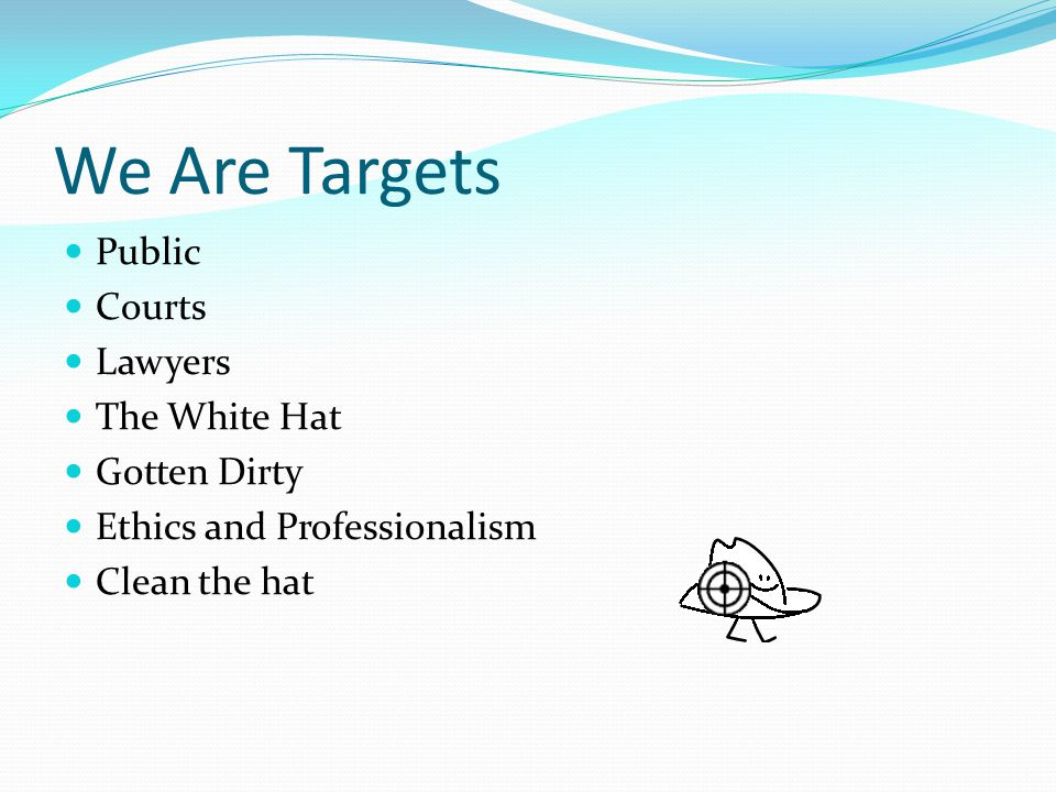 We Are Targets Public Courts Lawyers The White Hat Gotten Dirty