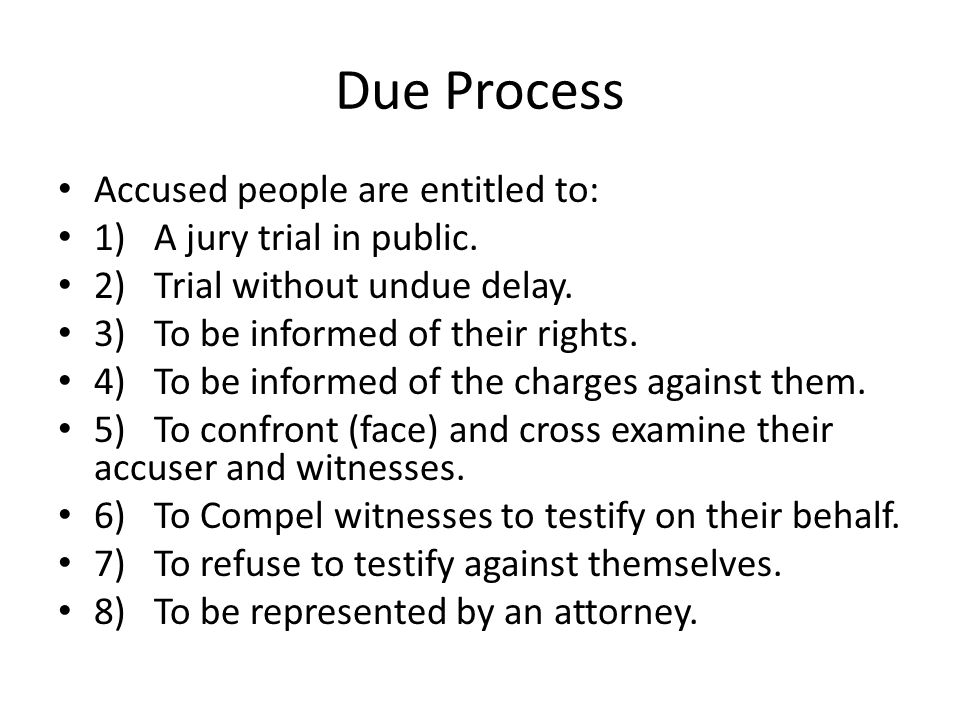 Due Process Accused people are entitled to: 1) A jury trial in public.