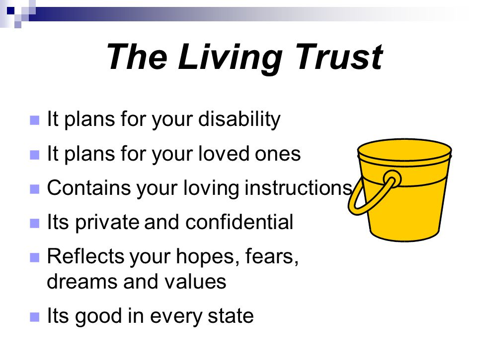 The Living Trust It plans for your disability
