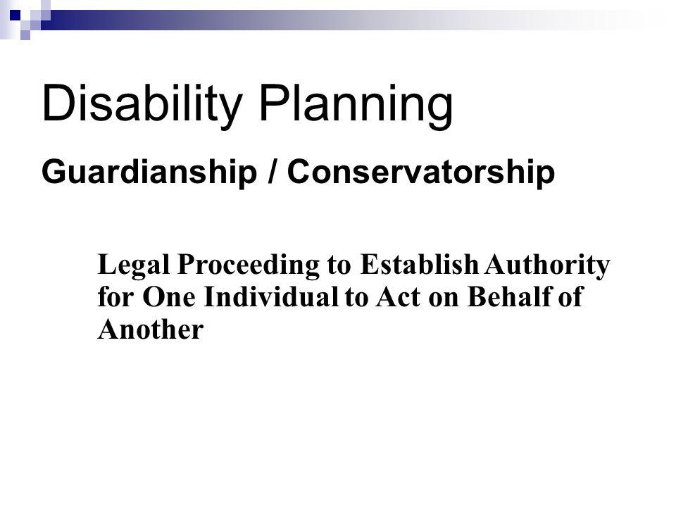 Disability Planning Guardianship / Conservatorship