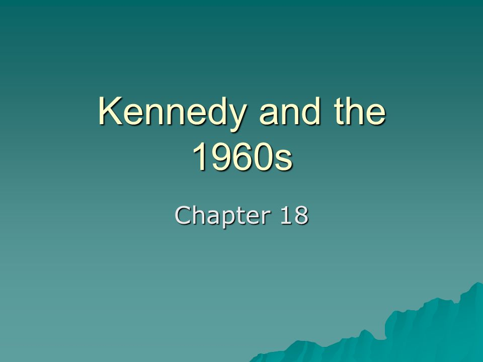 Kennedy and the 1960s Chapter 18