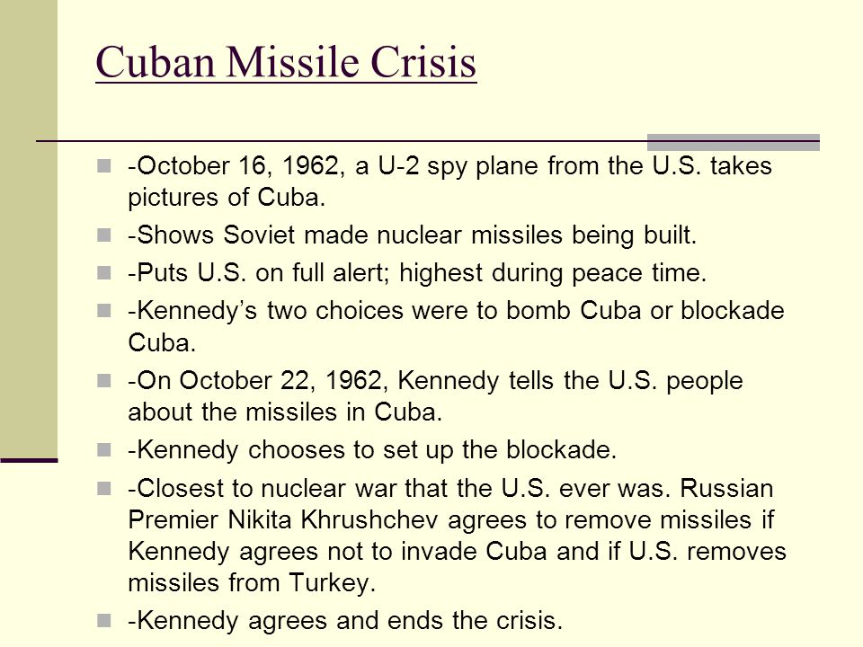 Cuban Missile Crisis -October 16, 1962, a U-2 spy plane from the U.S. takes pictures of Cuba. -Shows Soviet made nuclear missiles being built.