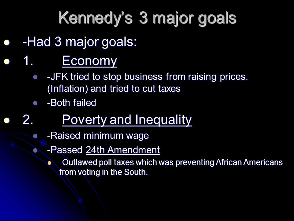 Kennedy's 3 major goals -Had 3 major goals: 1. Economy