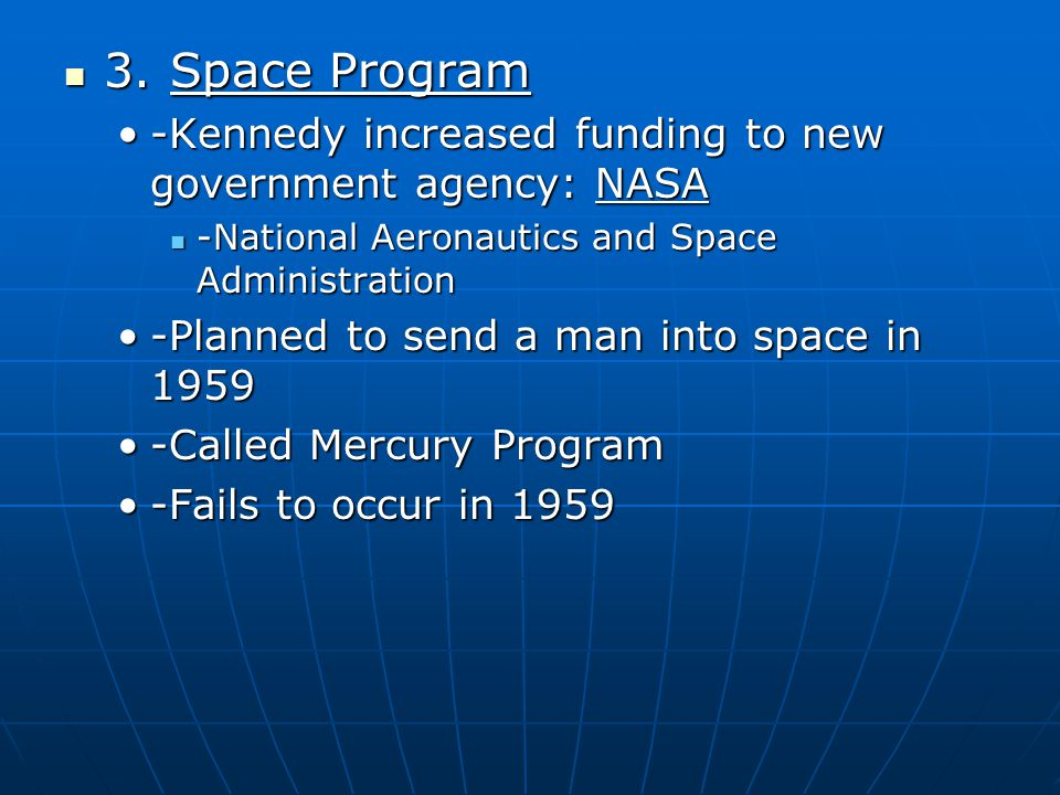3. Space Program -Kennedy increased funding to new government agency: NASA. -National Aeronautics and Space Administration.