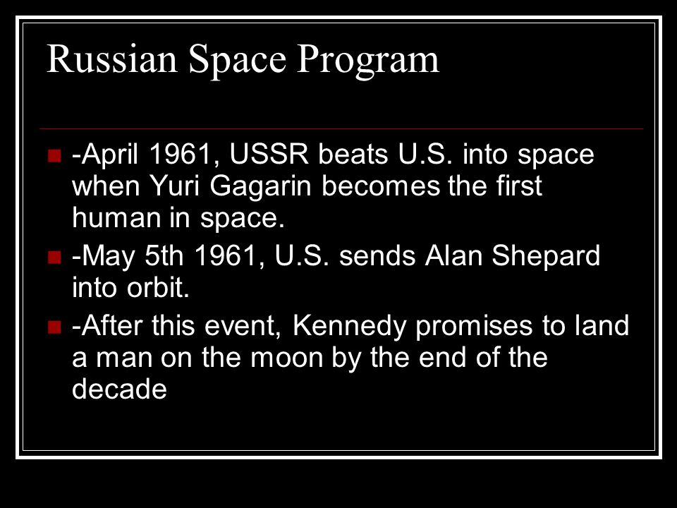 Russian Space Program -April 1961, USSR beats U.S. into space when Yuri Gagarin becomes the first human in space.