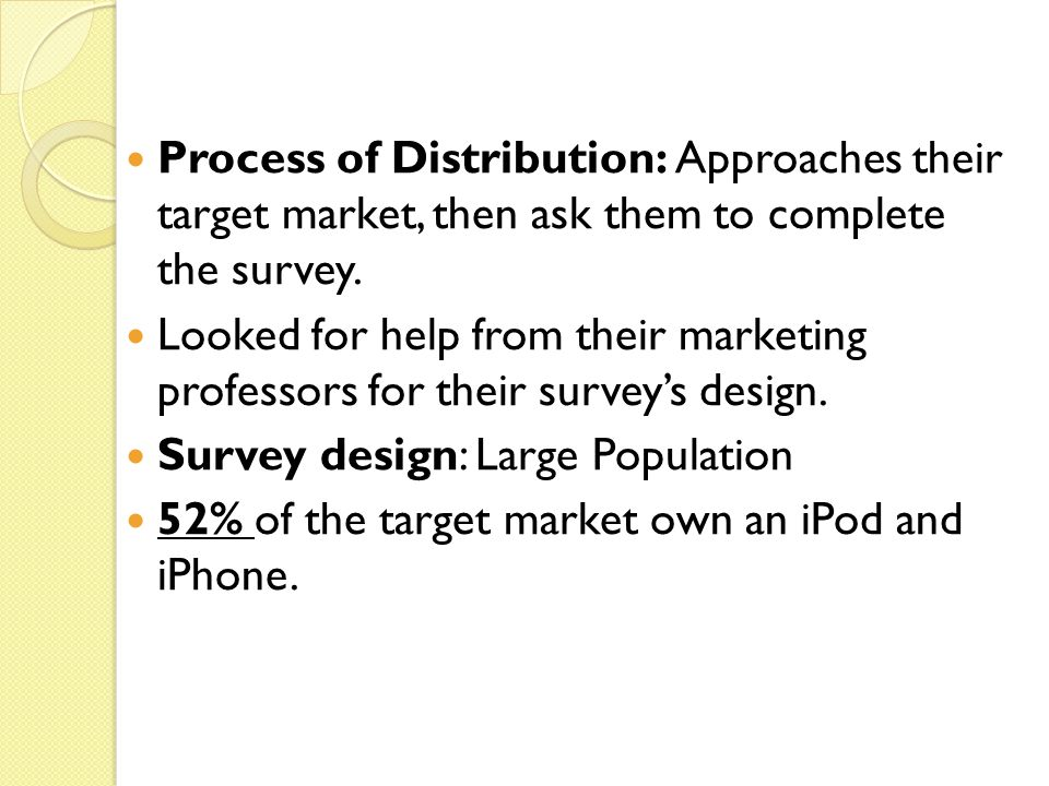 Process of Distribution: Approaches their target market, then ask them to complete the survey.